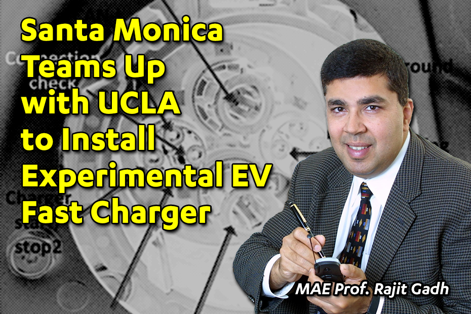 Rajit Gadh: Santa Monica Teams Up with UCLA to Install Experimental EV Fast Charger